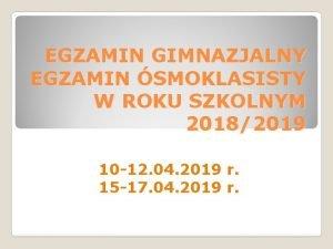EGZAMIN GIMNAZJALNY EGZAMIN SMOKLASISTY W ROKU SZKOLNYM 20182019