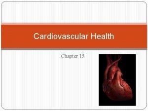 Cardiovascular Health Chapter 15 Cardiovascular Disease CVD Leading