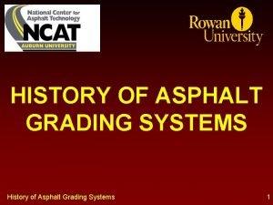 HISTORY OF ASPHALT GRADING SYSTEMS History of Asphalt