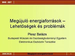 BME EET Megjul energiaforrsok Lehetsgek s problmk Plesz
