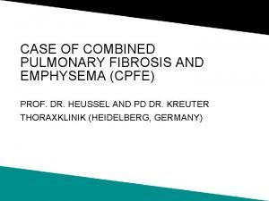 CASE OF COMBINED PULMONARY FIBROSIS AND EMPHYSEMA CPFE