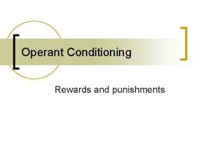Operant Conditioning Rewards and punishments Classical vs Operant