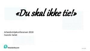 Du skal ikke tie Arbeidsmiljkonferansen 2018 Scandic Seilet