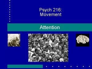 Psych 216 Movement Attention What is attention There