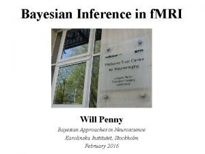 Bayesian Inference in f MRI Will Penny Bayesian