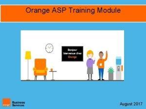 Orange ASP Training Module 1 Interne Restricted Orange