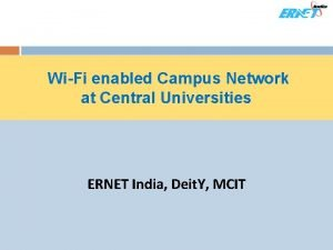 WiFi enabled Campus Network at Central Universities ERNET