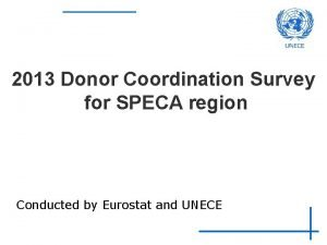 2013 Donor Coordination Survey for SPECA region Conducted