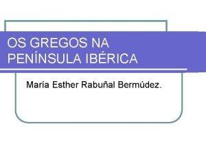 OS GREGOS NA PENNSULA IBRICA Mara Esther Rabual