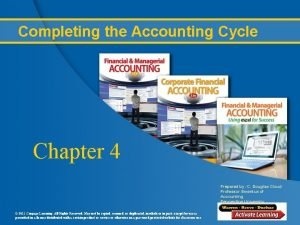 Completing the Accounting Cycle Chapter 4 Prepared by