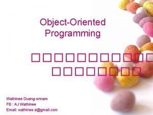 ObjectOriented Programming Wathinee Duangonnam FB AJ Wathinee Email