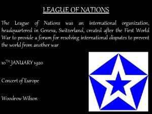 LEAGUE OF NATIONS The League of Nations was
