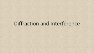 Diffraction and Interference Double Slit Diffraction Diffraction is