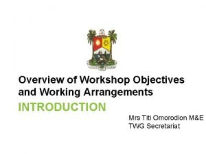 Overview of Workshop Objectives and Working Arrangements INTRODUCTION