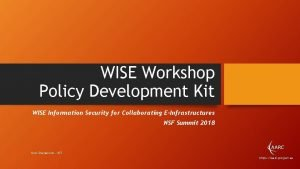WISE Workshop Policy Development Kit WISE Information Security