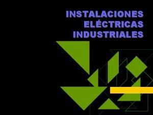 INSTALACIONES ELCTRICAS INDUSTRIALES GENERALIDADES Se denominan Instalaciones Elctricas
