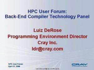 HPC User Forum BackEnd Compiler Technology Panel Luiz