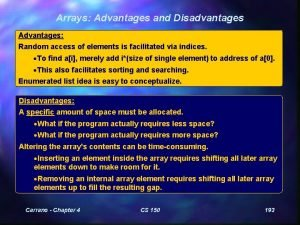 Arrays Advantages and Disadvantages Advantages Random access of