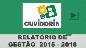 RELATRIO DE GESTO 2015 2018 RELATRIO DE GESTO