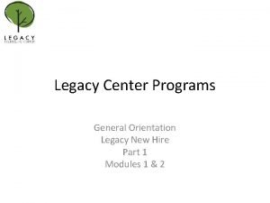 Legacy Center Programs General Orientation Legacy New Hire