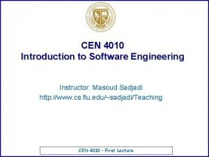 CEN 4010 Introduction to Software Engineering Instructor Masoud