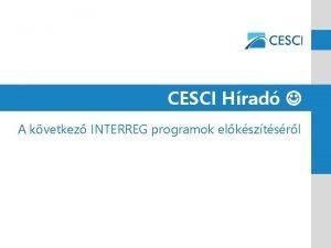 CESCI Hrad A kvetkez INTERREG programok elksztsrl INTERREG