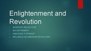 Enlightenment and Revolution 1 SCIENTIFIC REVOLUTION 2 ENLIGHTENMENT