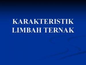 KARAKTERISTIK LIMBAH TERNAK KARAKTERISTIK LIMBAH TERNAK Karakteristik limbah