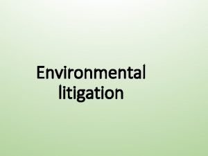 Environmental litigation Introduction It is through litigation that
