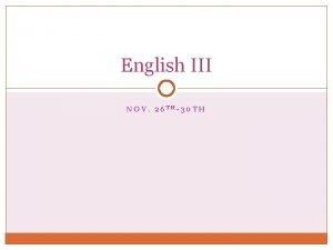 English III NOV 26 TH30 TH Nov 26