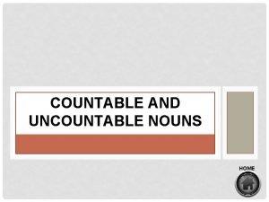 COUNTABLE AND UNCOUNTABLE NOUNS HOME NOUNS A noun