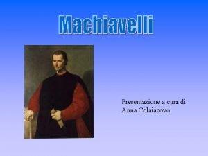 Presentazione a cura di Anna Colaiacovo Machiavelli 1469