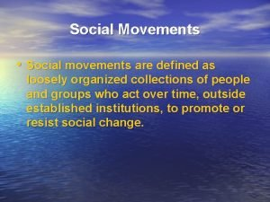 Social Movements Social movements are defined as loosely