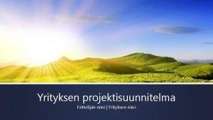 Yrityksen projektisuunnitelma Esittelijn nimi Yrityksen nimi Projektin kuvaus