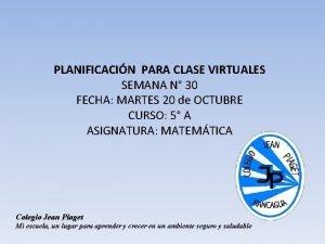 PLANIFICACIN PARA CLASE VIRTUALES SEMANA N 30 FECHA