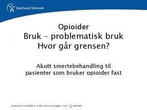 Opioider Bruk problematisk bruk Hvor gr grensen Akutt