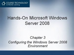 HandsOn Microsoft Windows Server 2008 Chapter 3 Configuring