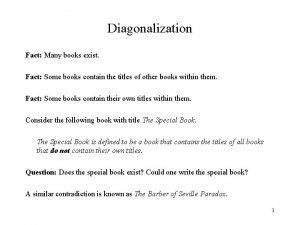 Diagonalization Fact Many books exist Fact Some books