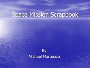 Space Mission Scrapbook By Michael Martoccio Launch Date