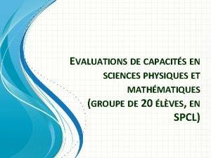 EVALUATIONS DE CAPACITS EN SCIENCES PHYSIQUES ET MATHMATIQUES