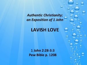 Authentic Christianity an Exposition of 1 John LAVISH