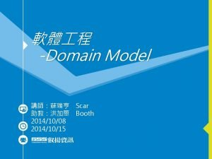 Domain Model Scar Booth 20141008 20141015 Day 1