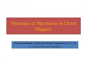 Dynamics of Skyrmions in Chiral Magnets Charles Reichhardt