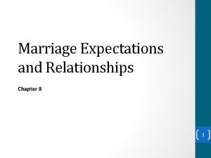 Marriage Expectations and Relationships Chapter 8 1 Marriage