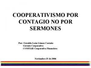 COOPERATIVISMO POR CONTAGIO NO POR SERMONES Por Oswaldo
