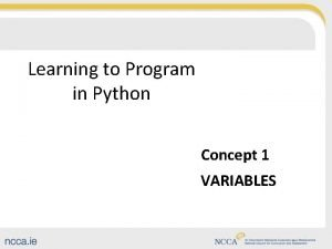 Learning to Program in Python Concept 1 VARIABLES