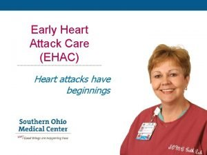 Early Heart Attack Care EHAC Heart attacks have