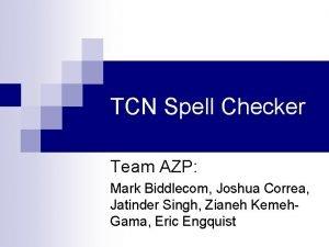 TCN Spell Checker Team AZP Mark Biddlecom Joshua