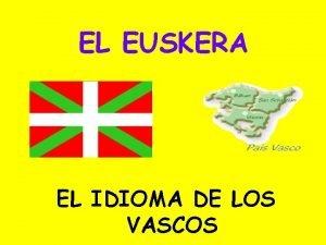 EL EUSKERA EL IDIOMA DE LOS VASCOS El