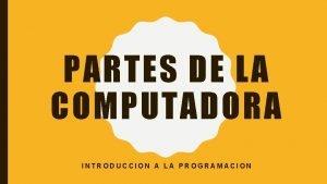 PARTES DE LA COMPUTADORA INTRODUCCION A LA PROGRAMACION